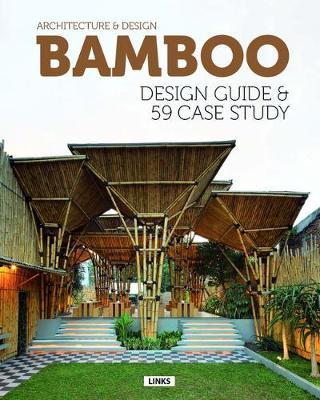 Architecture and Design: Bamboo Construction & Design: Design Guide & 59 Case Study (Hardback)