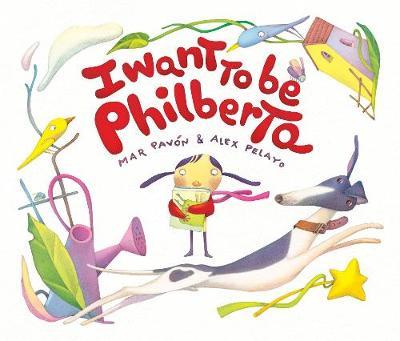 I Want to Be Philberta (Hardback)
