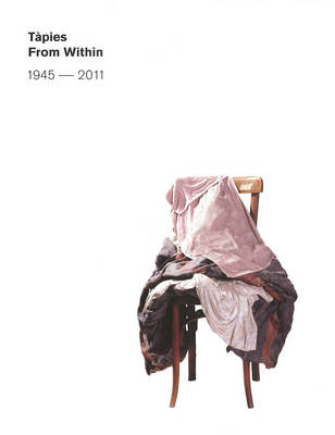 Tapies: From within 1945-2011 (Paperback)