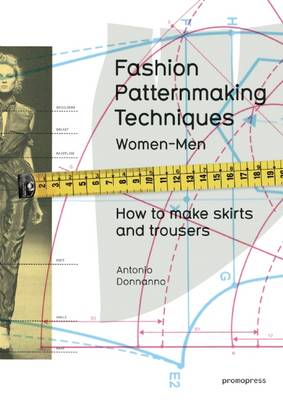 Fashion Patternmaking Techniques: 1: Women & Men: How to Make Skirts and Trousers (Paperback)