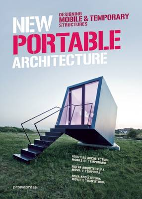 New Portable Architecture: Designing Mobile & Temporary Structures (Hardback)