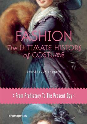 Fashion: The Ultimate History of Costume: From Prehistory to the Present Day (Paperback)