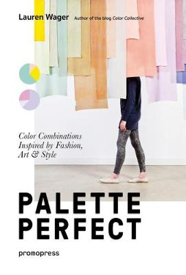 Palette Perfect: Color Combinations Inspired by Fashion, Art & Style (Paperback)