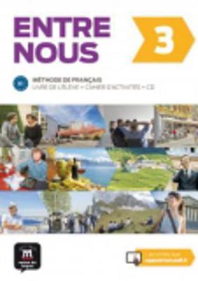 Entre Nous: Livre de l'eleve + Cahier d'activites + CD 3 (B1)