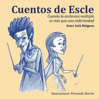 Cuentos de Escle: Cuando La Esclerosis Multiple Es Mas Que Una Enfermedad (Paperback)