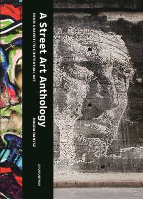 Street Art Anthology: From Graffiti to Contextual Art (Paperback)