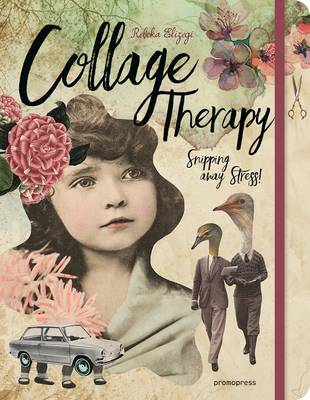 Collage Therapy: Snipping Away Stress! (Hardback)