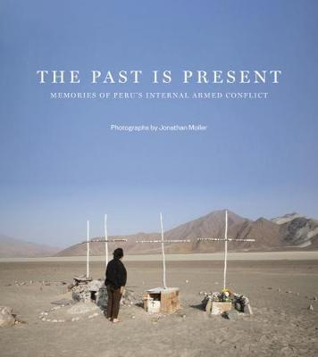 The Past is Present: Memories of Peru's Internal Armed Conflict (Hardback)