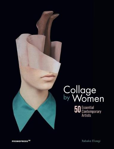 Collage by Women: 50 Essential Contemporary Artists (Hardback)
