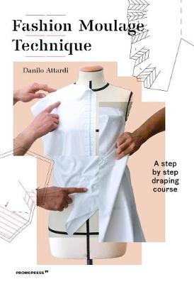 Fashion Moulage Technique: A Step by Step Draping Course (Paperback)