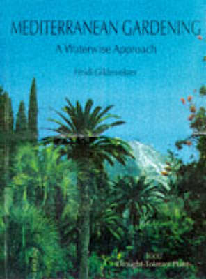 Mediterranean Gardening: A Waterwise Approach (Hardback)