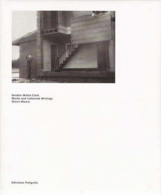 Gordon Matta-clark: Works and Collected Writings (Hardback)