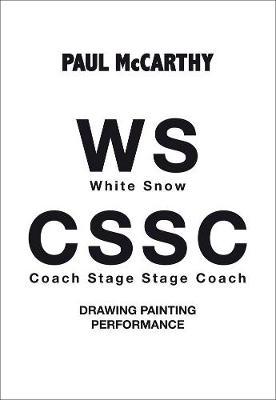 Paul McCarthy: WS - CSSC Drawing, Painting, Performance (Hardback)