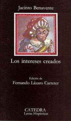 Los Intereses Creados - Letras hisp anicas 12 (Paperback)