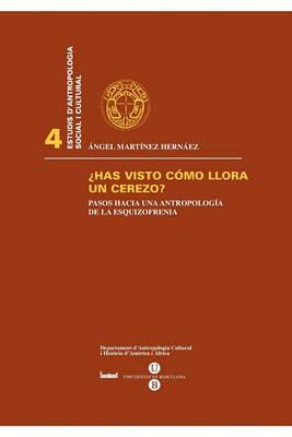 Has Visto Cmo Llora Un Cerezo?.Pasos Hacia Una Antropologa de La Esquizofrenia. (Reimpressi) (Paperback)
