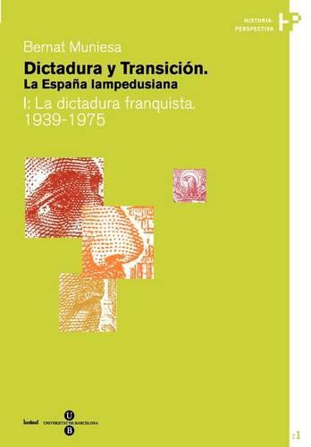 Dictadura y Transicin. La Espana Lampedusiana. I: La Dictadudictadura y Transicin. La Espana Lampedusiana. I: La Dictadura Franquista 1939-1975 Ra Franquista 1939-1975 - Historia-Perspectiva 1-2 (Paperback)