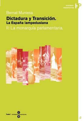 Dictadura y Transicin. La Espana Lampedusiana. II: La Monarqdictadura y Transicin. La Espana Lampedusiana. II: La Monarqua Parlamentaria Ua Parlamentaria - Historia-Perspectiva 1-2 (Paperback)