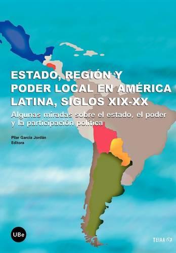 Estado, Regin y Poder Local En Amrica Latina, Siglos XIX-XX (Paperback)