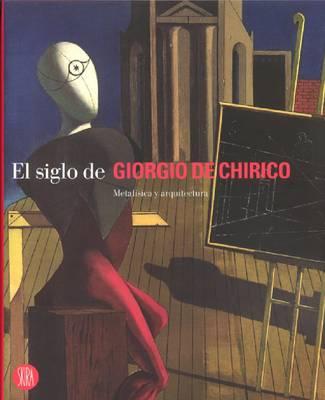 Giorgio De Chirico: El Siglo de Metafisica y Arquitectura (Hardback)