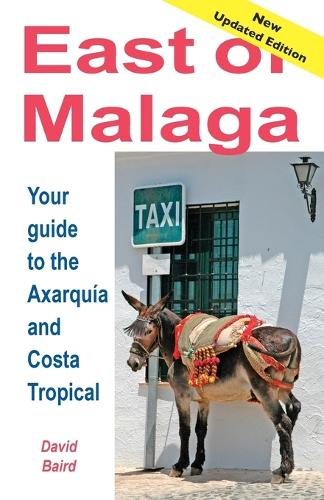 East of Malaga: Your Guide to the Axarquia and Costa Tropical (Paperback)