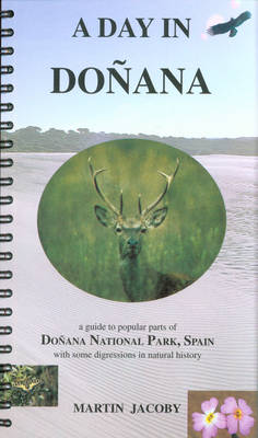 A Day in Donana: A Guide to Popular Parts of Donana National Park, Spain With Some Digressions in Natural History (Spiral bound)