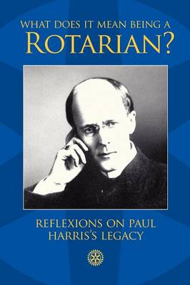 What Does it Mean Being a Rotarian? (Paperback)