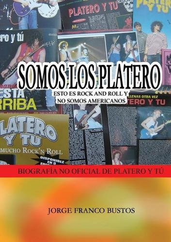 Somos Los Platero: Esto Es Rock and Roll Y No Somos Americanos (Paperback)
