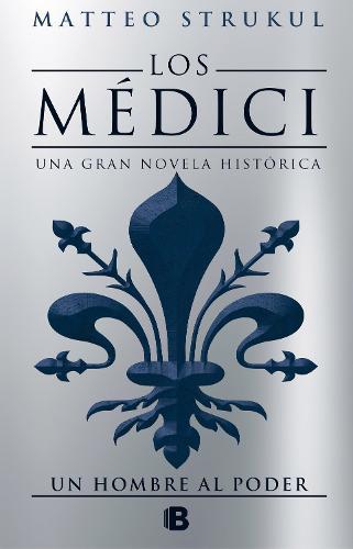 Los Medici. Un hombre al poder (Los Medici 2) (Hardback)