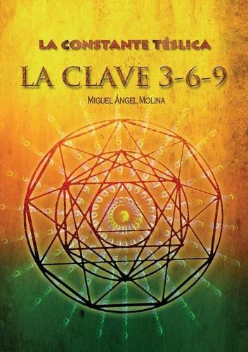 La Constante T lsica. La Clave 3-6-9 (Paperback)