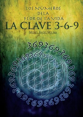 Los N meros de la Flor de la Vida, La Clave 3-6-9 (Paperback)