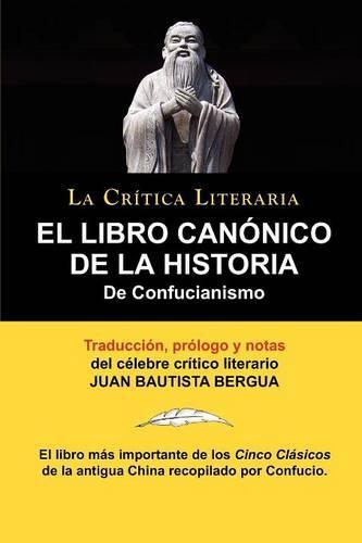 El Libro Canonico de la Historia de Confucianismo. Confucio. Traducido, Prologado y Anotado Por Juan Bautista Bergua. (Paperback)
