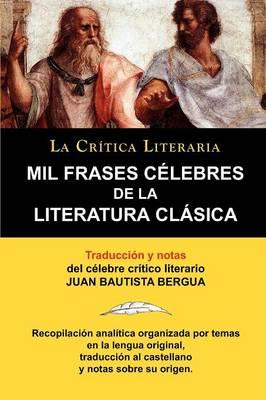 Mil Frases Celebres de la Literatura Clasica. La Critica Literaria. Traducido y Anotado Por Juan B. Bergua. (Paperback)