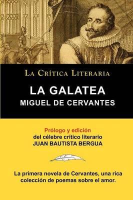 La Galatea de Cervantes, Coleccion La Critica Literaria Por El Celebre Critico Literario Juan Bautista Bergua, Ediciones Ibericas (Paperback)