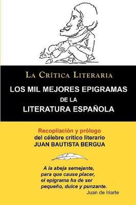 Los Mil Mejores Epigramas de La Literatura Espanola, Juan B. Bergua, Coleccion La Critica Literaria Por El Celebre Critico Literario Juan Bautista Ber (Paperback)