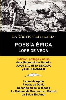 Lope de Vega: Poesia Epica, Coleccion La Critica Literaria Por El Celebre Critico Literario Juan Bautista Bergua, Ediciones Ibericas (Paperback)