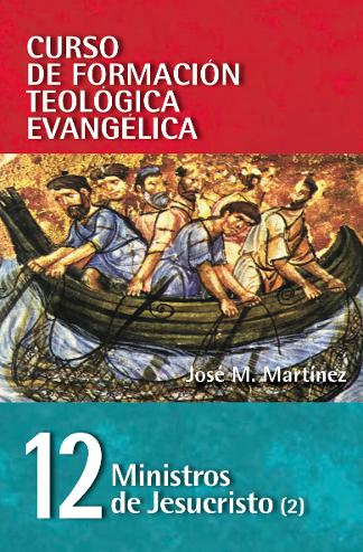 Cft 12 - Ministros de Jesucristo (2) - Curso de Formacion Teologica Evangelica 12 (Paperback)