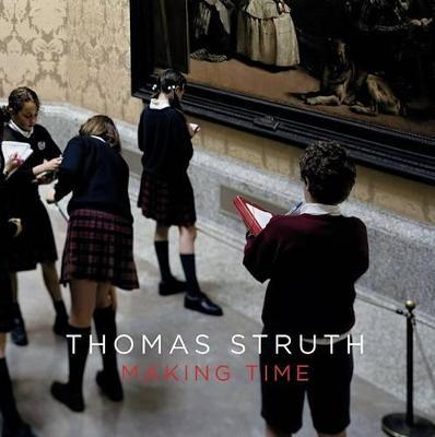 Thomas Struth: Making Time (Paperback)