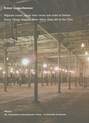 Rafael Lozano-Hemmer: Some Things Happen More Often Than All of the Time (Hardback)