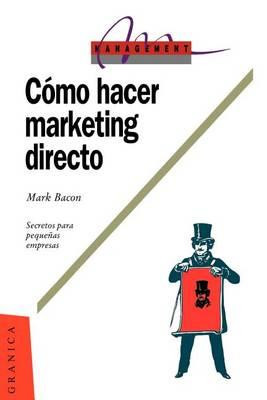 Como Hacer Marketing Directo: Secretos Para La Pequena Empresa (Paperback)