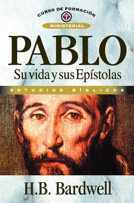 Pablo: Su Vida Y Sus Ep stolas - Curso de Formacion Ministerial: Estudio Biblico (Paperback)