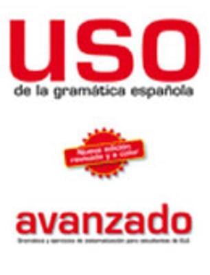 USO De LA Gramatica Espanola: Nivel Avanzado - New Edition 2011 (Revised and in Colour) (Paperback)