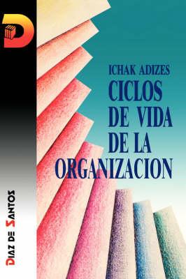 Ciclos De Vida De La Organizacion [Corporate Lifecycles - Spanish Edition] (Paperback)