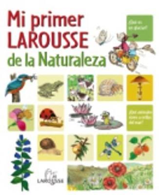 Mi Primer Larousse: Mi Primer Larousse De La Naturaleza (Hardback)
