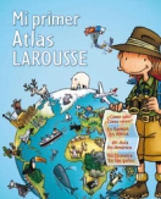 Mi Primer Larousse: Mi Primer Atlas Larousse (Hardback)