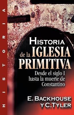 Historia de la Iglesia Primitiva: Desde El Siglo I Hasta La Muerte de Constantino (Paperback)