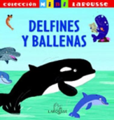 Coleccion Mini Larousse: Delfines y ballenas (Hardback)