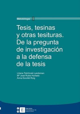 Tesis, Tesinas y Otras Tesituras. de La Pregunta de Investigacin a la Defensa de La Tesis (Paperback)