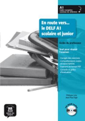 En Route Vers Le Delf Scolaire ET Junior: Guide Du Professeur + CD-Rom A1
