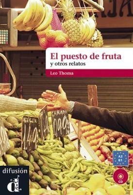 El Puesto de fruta y otros relatos: Libro + CD (Nivel A2-B1)