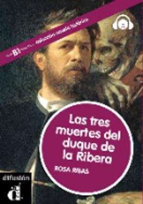 Coleccion Novela Historica: LAS Tres Muertes Del Duque De LA Ribera + CD (Nivel B1)
